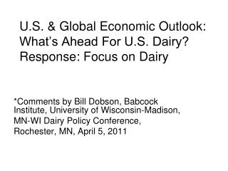 U.S. & Global Economic Outlook: What�s Ahead For U.S. Dairy? Response: Focus on Dairy