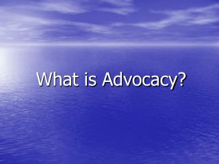 What is Advocacy?
