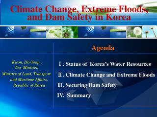Ⅰ. Status of  Korea's Water Resources Ⅱ. Climate Change and Extreme Floods Ⅲ. Securing Dam Safety