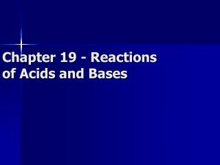 Chapter 19 - Reactions of Acids and Bases