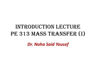 Introduction Lecture PE 313 Mass Transfer (I)
