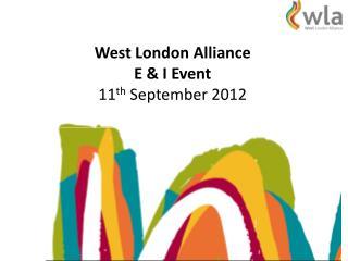 West London Alliance E & I Event  11 th  September 2012