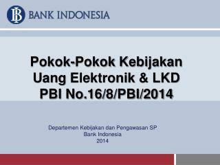 Pokok-Pokok Kebijakan Uang Elektronik  & LKD  PBI No.16/8/PBI/2014