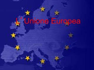 L ' Unione Europea