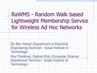 RaWMS - Random Walk based Lightweight Membership Service for Wireless Ad Hoc Networks