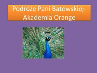 Podr�?e Pani Batowskiej-     Akademia Orange