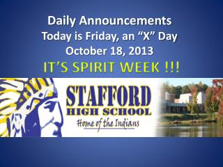 Daily Announcements  Today is  Fri day,  an �X� Day October 18, 2013