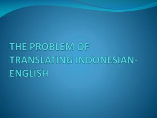 THE PROBLEM OF TRANSLATING INDONESIAN-ENGLISH