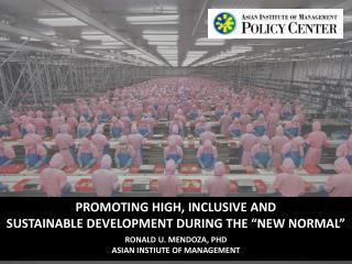 "PROMOTING HIGH, INCLUSIVE AND  SUSTAINABLE DEVELOPMENT DURING THE ""NEW NORMAL"""