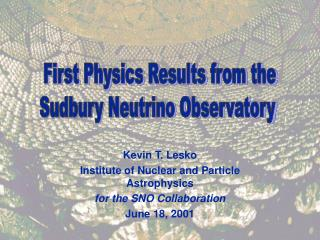 Kevin T. Lesko Institute of Nuclear and Particle Astrophysics for the SNO Collaboration