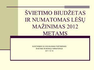 Š VIETIMO  BIUDŽETAS IR NUMATOMAS LĖŠŲ MAŽINIMAS 2012 METAMS