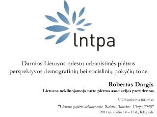 Robertas Dargis Lietuvos nekilnojamojo turto plėtros asociacijos prezidentas