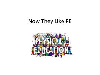 Now They Like PE