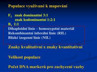 Populace využívané k mapování F 2    znak dominantní 3:1        znak kodominantní 1:2:1 B 1   1:1
