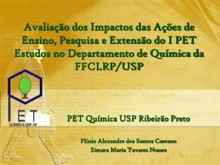 PET Química USP Ribeirão Preto Plínio Alexandre dos Santos Caetano Simara Maria Tavares Nunes