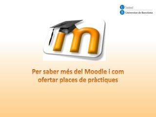 Per saber  més  del Moodle i  com  ofertar places de  pràctiques