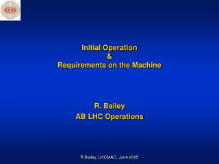 Initial Operation & Requirements on the Machine