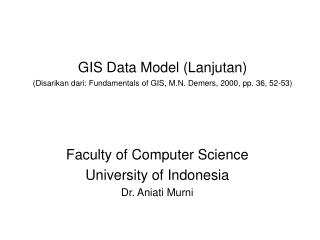 GIS Data Model (Lanjutan)  (Disarikan dari: Fundamentals of GIS, M.N. Demers, 2000, pp. 36, 52-53)