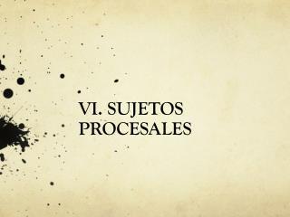 VI. SUJETOS PROCESALES