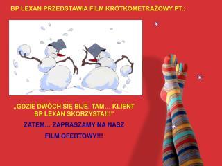 BP LEXAN PRZEDSTAWIA FILM KRÓTKOMETRAŻOWY PT.:
