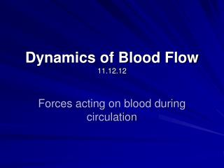 Dynamics of Blood Flow 11.12.12