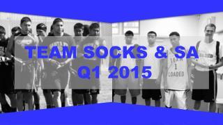 TEAM SOCKS & SA  Q1 2015
