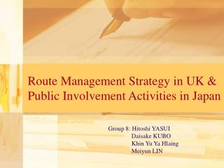 Route Management Strategy in UK & Public Involvement Activities in Japan