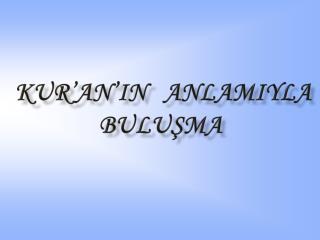 KUR'AN'IN    ANLAMIYLA BULUŞMA