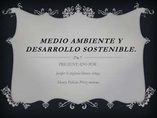 MEDIO AMBIENTE Y DESARROLLO SOSTENIBLE.