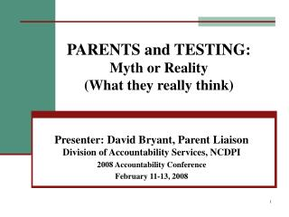 PARENTS and TESTING: Myth or Reality What they really think
