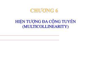 HIỆN TƯỢNG ĐA CỘNG TUYẾN (MULTICOLLINEARITY)