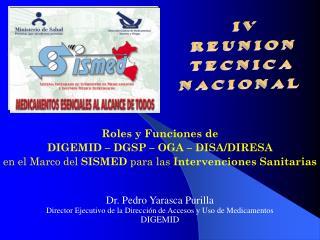 Dr. Pedro Yarasca Purilla Director Ejecutivo de la Dirección de Accesos y Uso de Medicamentos
