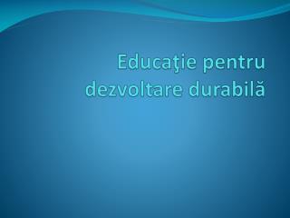 Educaţie pentru dezvoltare durabilă