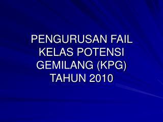 PENGURUSAN FAIL KELAS POTENSI GEMILANG (KPG) TAHUN 2010