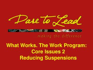 What Works. The Work Program: Core Issues 2 Reducing Suspensions