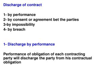Discharge of contract 1- by performance 2- by consent or agreement bet the parties