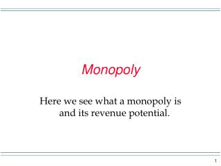 Monopoly Here we see what a monopoly is and its revenue potential.