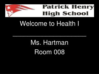 Welcome to Health I ____________________ Ms. Hartman Room 008