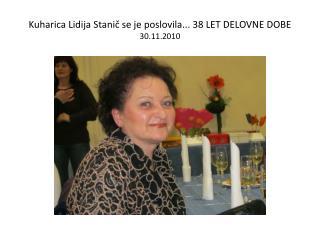 Kuharica Lidija Stanič se je poslovila... 38 LET DELOVNE DOBE 30.11.2010