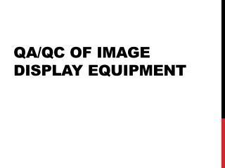QA/QC of Image Display Equipment