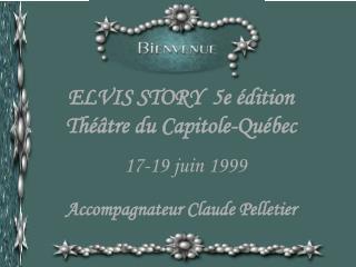 ELVIS STORY  5e édition Théâtre du Capitole-Québec