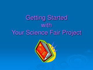Getting Started  with  Your Science Fair Project
