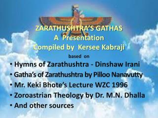 based  on   Hymns of Zarathushtra - Dinshaw Irani  Gatha's of Zarathushtra by Pilloo Nanavutty