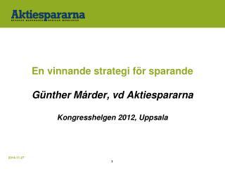 En vinnande strategi för sparande Günther Mårder, vd Aktiespararna Kongresshelgen 2012, Uppsala