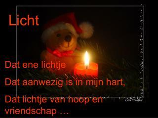 Dat ene lichtje Dat aanwezig is in mijn hart, Dat lichtje van hoop en vriendschap …
