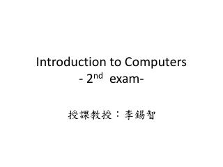 Introduction to Computers - 2 nd   exam-