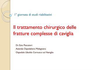 1° giornata di studi riabilitativi Il trattamento chirurgico delle fratture complesse di caviglia