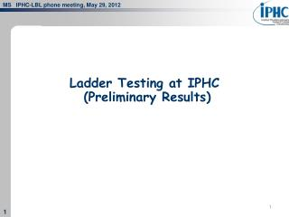 Ladder Testing at IPHC  (Preliminary Results)