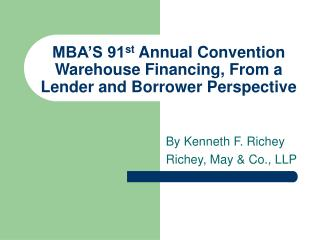 MBA'S 91 st  Annual Convention Warehouse Financing, From a Lender and Borrower Perspective