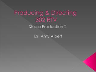 Producing & Directing  302 RTV